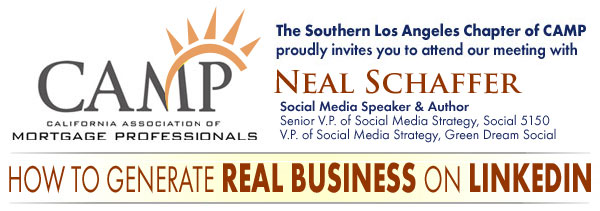 "The Southern Los Angeles Chapter of CAMP proudly invites you to attend our meeting with Neal Schaffer: ""How to Generate REAL BUSINESS on LINKEDIN"""